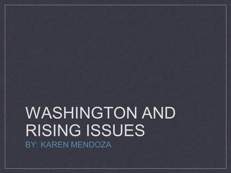 WASHINGTON AND RISING ISSUES BY: KAREN MENDOZA. This Neutrality Proclamation stated that the untied states would not take sides with any European countries.