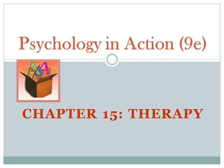 CHAPTER 15: THERAPY Psychology in Action (9e). Introductory Definitions Psychotherapy: techniques employed to improve psychological functioning & promote.