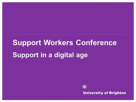 Support Workers Conference Support in a digital age.