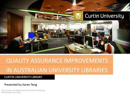 QUALITY ASSURANCE IMPROVEMENTS CURTIN UNIVERSITY LIBRARY Curtin University is a trademark of Curtin University of Technology CRICOS Provider code 00301J.