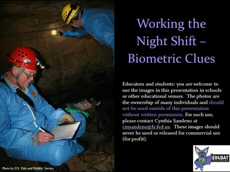 Working the Night Shift – Biometric Clues Educators and students: you are welcome to use the images in this presentation in schools or other educational.