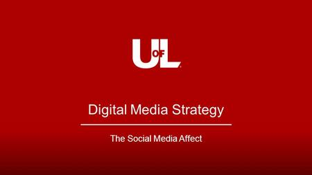 Digital Media Strategy The Social Media Affect. LOUISVILLE.EDU Who Cares? You Should! Almost 100 percent (97 percent) of consumers who bought a product.