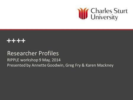 DIVISION OF LIBRARY SERVICES Researcher Profiles RIPPLE workshop 9 May, 2014 Presented by Annette Goodwin, Greg Fry & Karen Mackney.