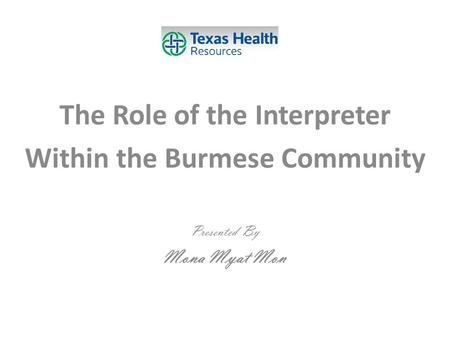 The Role of the Interpreter Within the Burmese Community Presented By Mona Myat Mon.