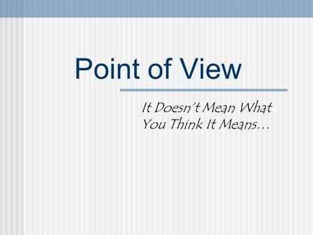Point of View It Doesn't Mean What You Think It Means…
