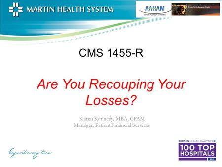 CMS 1455-R Are You Recouping Your Losses? Karen Kennedy, MBA, CPAM Manager, Patient Financial Services.