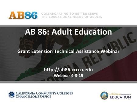 AB 86: Adult Education Grant Extension Technical Assistance Webinar  Webinar 4-3-15.