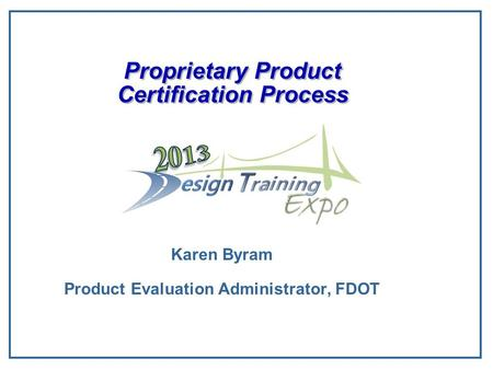 Proprietary <strong>Product</strong> Certification Process Karen Byram <strong>Product</strong> Evaluation Administrator, FDOT.