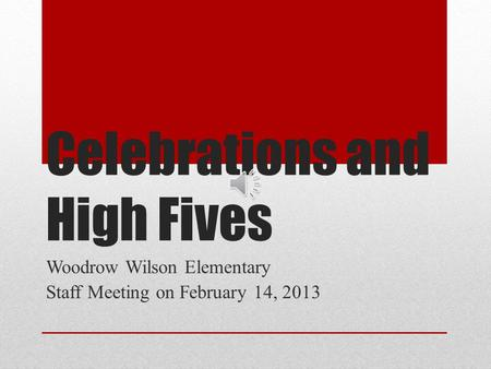 Celebrations and High Fives Woodrow Wilson Elementary Staff Meeting on February 14, 2013.