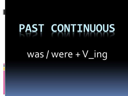 Was / were + V_ing. We use the past continuous tense to describe a period of time in the past.