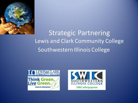 Strategic Partnering Lewis and Clark Community College Southwestern Illinois College.