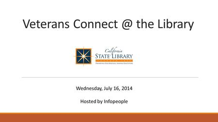 Veterans the Library Wednesday, July 16, 2014 Hosted by Infopeople.