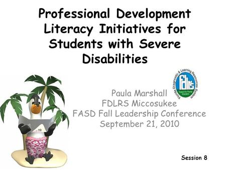 Professional Development Literacy Initiatives for Students with Severe Disabilities Paula Marshall FDLRS Miccosukee FASD Fall Leadership Conference September.