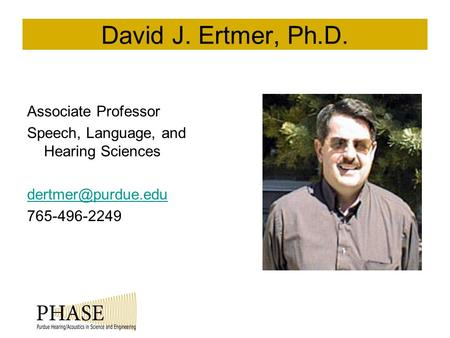 David J. Ertmer, Ph.D. Associate Professor Speech, Language, and Hearing Sciences 765-496-2249 Your picture here.