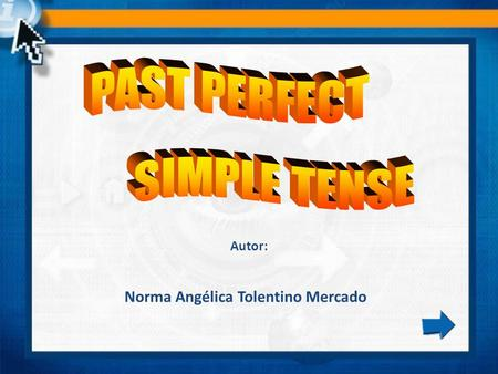 Norma Angélica Tolentino Mercado Autor:. Past Perfect Simple Tense The past perfect is used for an action which happened before another past action or.