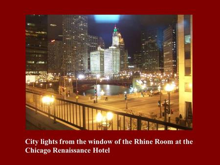 City lights from the window of the Rhine Room at the Chicago Renaissance Hotel.