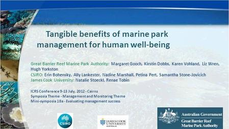 Tangible benefits of marine park management for human well-being Great Barrier Reef Marine Park Authority: Margaret Gooch, Kirstin Dobbs, Karen Vohland,