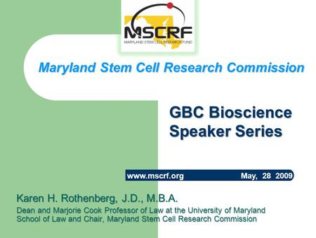 Karen H. Rothenberg, J.D., M.B.A. Dean and Marjorie Cook Professor of Law at the University of Maryland School of Law and Chair, Maryland Stem Cell Research.