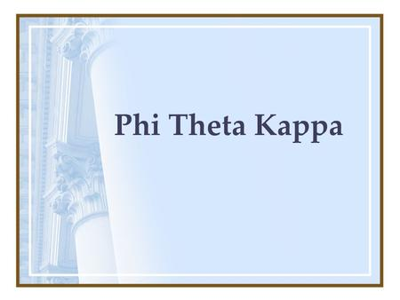 Phi Theta Kappa. International Honor Society for 2 year colleges. Mission: 1.Recognize and encourage the academic achievement of two-year college students.