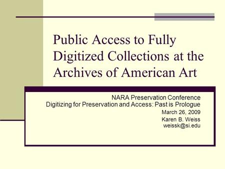 Public Access to Fully Digitized Collections at the Archives of American Art NARA Preservation Conference Digitizing for Preservation and Access: Past.