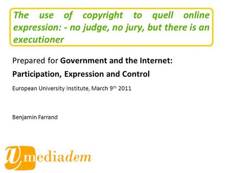 The use of copyright to quell online expression: - no judge, no jury, but there is an executioner Prepared for Government and the Internet: Participation,