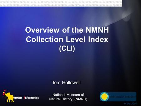 Overview of the NMNH Collection Level Index (CLI) National Museum of Natural History (NMNH) Tom Hollowell 14 Oct 2014.