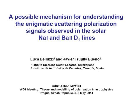 A possible mechanism for understanding the enigmatic scattering polarization signals observed in the solar Na I and Ba II D 1 lines Luca Belluzzi 1 and.