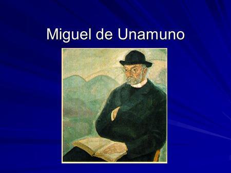 Miguel de Unamuno. New Currents of Thought Psychoanalysis (Freud) Marxism, gains importance Existentialism (man is born in order to die)  Soren Kierkegaard.