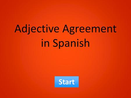 Adjective Agreement in Spanish Start In Spanish the adjective must match the noun in both gender and number. Choose from either gender or number to explore.