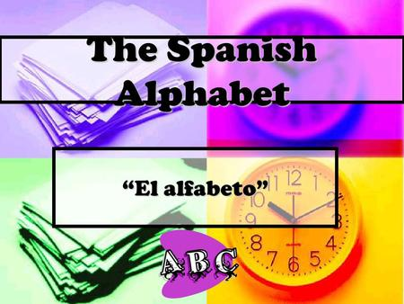 "The Spanish Alphabet ""El alfabeto"" Some notes on the Spanish alphabet… In English, sometimes vowels take on different pronunciations In English, sometimes."