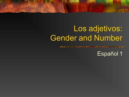 Los adjetivos: Gender and Number Español 1. The rules Adjectives must agree in GENDER and NUMBER with the noun they describe. Adjectives usually come.