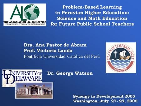 Problem-Based Learning in Peruvian Higher Education: Science and Math Education for Future Public School Teachers Dr. George Watson Dra. Ana Pastor de.