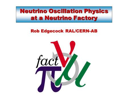 Neutrino Oscillation Physics at a Neutrino Factory Rob Edgecock RAL/CERN-AB.