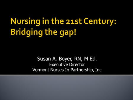 Nursing in the 21st Century: Bridging the gap!