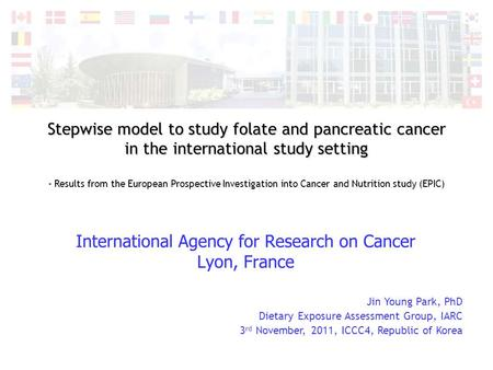 Stepwise model to study folate and pancreatic <strong>cancer</strong> in the international study setting - Results from the European Prospective Investigation into <strong>Cancer</strong>.