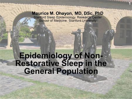 1 Maurice M. Ohayon, MD, DSc, PhD Stanford Sleep Epidemiology Research Center School of Medicine, Stanford University Epidemiology of Non- Restorative.