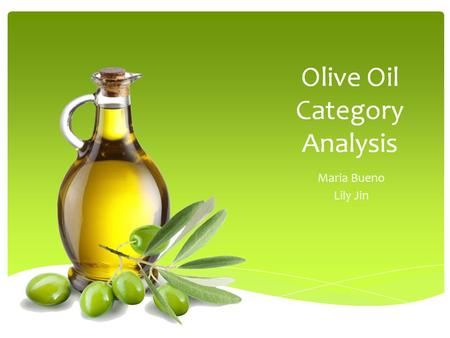 Olive Oil Category Analysis Maria Bueno Lily Jin.