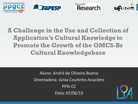1 A Challenge in the Use and Collection of Application's Cultural Knowledge to Promote the Growth of the OMCS-Br Cultural Knowledgebase Aluno: André de.