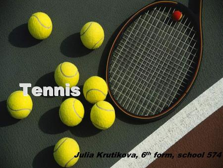 Tennis Julia Krutikova, 6 th form, school 574 Part 1. History.