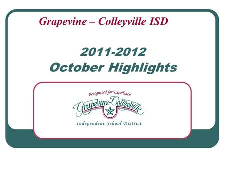 2011-2012 October Highlights Grapevine – Colleyville ISD.