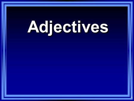 1 AdjectivesAdjectives 2 Los adjetivos: Adjectives: Words that modify nouns En español, most adjectives have either two or four forms When using adjectives.