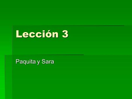 Lección 3 Paquita y Sara. Subjunctive  Form the subjunctive by taking the yo form of the verb, drop the –o and add the opposite vowel Hablar ComerVivir.
