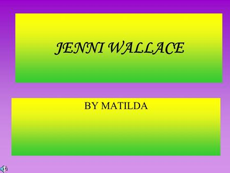 JENNI WALLACE BY MATILDA. Your Early Days Jennifer Mary Wallace was born in 1952 and started school at Saint Brigid's Primary School at the age of five.