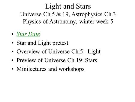 Light and Stars Universe Ch.5 & 19, Astrophysics Ch.3 Physics of Astronomy, winter week 5 Star Date Star and Light pretest Overview of Universe Ch.5: Light.