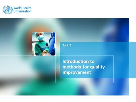 Topic 7 Introduction to methods for quality improvement.