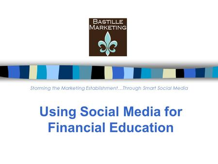 Using Social Media for Financial Education Storming the Marketing Establishment…Through Smart Social Media.