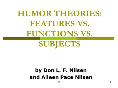 261 HUMOR THEORIES: FEATURES VS. FUNCTIONS VS. SUBJECTS by Don L. F. Nilsen and Alleen Pace Nilsen.