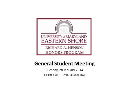 General Student Meeting Tuesday, 28 January 2014 11:00 a.m. 2040 Hazel Hall.