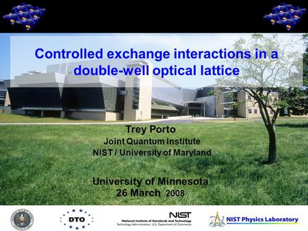 1 Trey Porto Joint Quantum Institute NIST / University of Maryland University of Minnesota 26 March 2008 Controlled exchange interactions in a double-well.