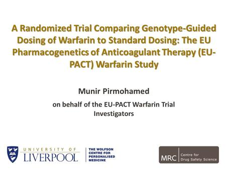 A Randomized Trial Comparing Genotype-Guided Dosing of Warfarin to Standard Dosing: The EU Pharmacogenetics of Anticoagulant Therapy (EU- PACT) Warfarin.